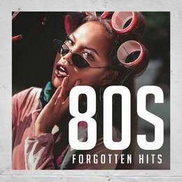 80's Forgotten Hits — 80s Hits, I Love the 80s, 80s Forever