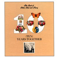 The Best Of Peter, Paul And Mary: Ten Years Together — Peter, Paul & Mary