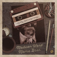 Childhood Goodbye — Madisen Ward and The Mama Bear
