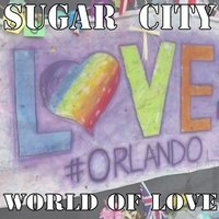 World of Love — Sugar City