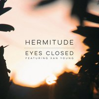 Eyes Closed — Hermitude, Xan Young