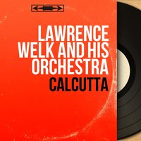 Calcutta — Lawrence Welk and His Orchestra