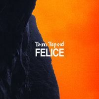 Felice — Tom Taped