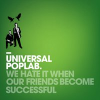 We Hate It When Our Friends Become Successful — Universal Poplab