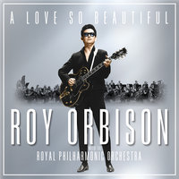 A Love So Beautiful: Roy Orbison & The Royal Philharmonic Orchestra — Roy Orbison