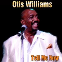 Tell Me Now — Otis Williams