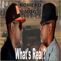 What's Real — Romero M.O.G.
