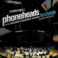 Live at Tonhalle — Phoneheads, The Duesseldorf Symphonic Orchestra, Phoneheads & The Duesseldorf Symphonic Orchestra