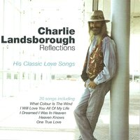 Reflections - His Classic Love Songs — Charlie Landsborough