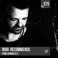 Noir Recommends 075 - From London (E1) — Noir