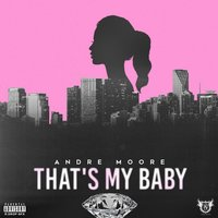 That's My Baby — Andre Moore