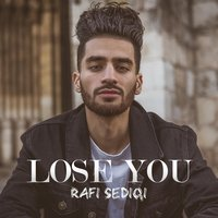 Lose You — Rafi Sediqi