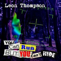 You Can Run But You Can't Hide — Leon Thompson
