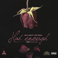 Had Enough — Jalil, OT The Real