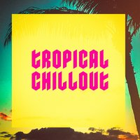 Tropical Chillout — Ibiza Lounge Club, Ibiza Lounge, Chill Out 2017, Ibiza Lounge, Ibiza Lounge Club, Chill Out 2017