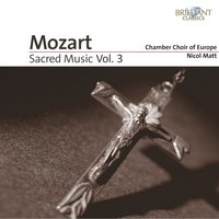 Mozart: Sacred Music, Vol. 3 — Chamber Choir of Europe & Nicol Matt, Вольфганг Амадей Моцарт