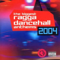 The Biggest: Ragga Dancehall Anthens — Biggest Ragga Dancehall Anthems 2004