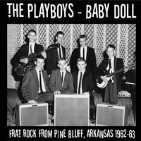 Baby Doll: Frat Rock from Pine Bluff, Arkansas 1962-63 — The Playboys