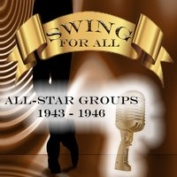 Swing for All, All-Star Groups 1943 - 1946 — Sidney de Paris, Red Norvo, Cozy Cole, Sir Walter Thomas, Pete Johnson, Edmond Hall, Ben Webster, Charlie Shavers