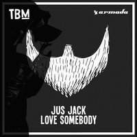 Love Somebody — Jus Jack