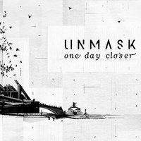 One Day Closer — Unmask