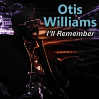 I'll Remember — Otis Williams