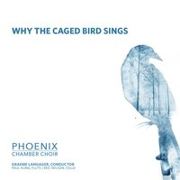 Why The Caged Bird Sings — Phoenix Chamber Choir