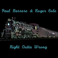 Right Outta Wrong — Paul Barrere, Roger Cole