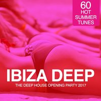 IBIZA Deep - The Deep House Opening Party 2017 (60 Hot Summer Tunes) — сборник