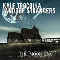 The Moon Usa — Kyle Trocolla and the Strangers