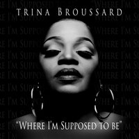 Where I'm Supposed to Be — Trina Broussard