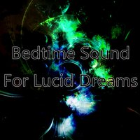Bedtime Sound For Lucid Dreams — Deep Sleep Relaxation, All Night Sleeping Songs to Help You Relax, Trouble Sleeping Music Universe