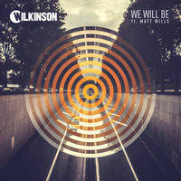 We Will Be — Wilkinson, Matt Wills