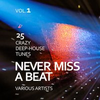 Never Miss a Beat (25 Crazy Deep-House Tunes), Vol. 1 — сборник