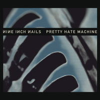 Pretty Hate Machine — Nine Inch Nails