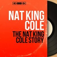 The Nat King Cole Story — Nat King Cole