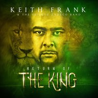 Return of the King — Keith Frank, The Soileau Zydeco Band & La 26