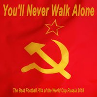 You'll Never Walk Alone, the Best Football Hits of the World Cup Russia 2018 — сборник