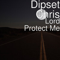 Lord Protect Me — Dipset Chris