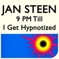 9 PM Till I Get Hypnotized — Jan Steen