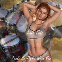Feels so Right with You — Scott Todd