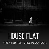 The Night of Chill in London — House Flat