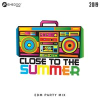 Close to the Summer 2019: EDM Party Mix, Electro Festivals, House Hits — сборник