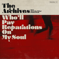 Who'll Pay Reparations on My Soul — The Archives, The Archives feat. Mustafa Akbar, Puma Ptah
