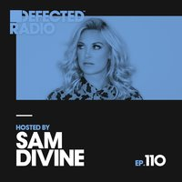 Defected Radio Episode 110 (hosted by Sam Divine) — Defected Radio