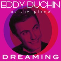 Dreaming — Eddy Duchin at the Piano