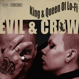 King & Queen of Lo-Fi — Evil & Crow