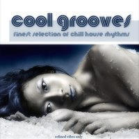 Cool Grooves (Finest Selection of Chill House Rhythms) — сборник