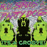 It's a Groove! — Party Dogs & R.U. Sirius
