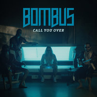 Call You Over — Bombus
